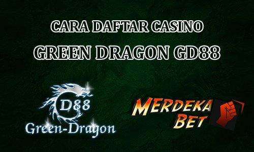 Cara Daftar Casino Green Dragon GD88